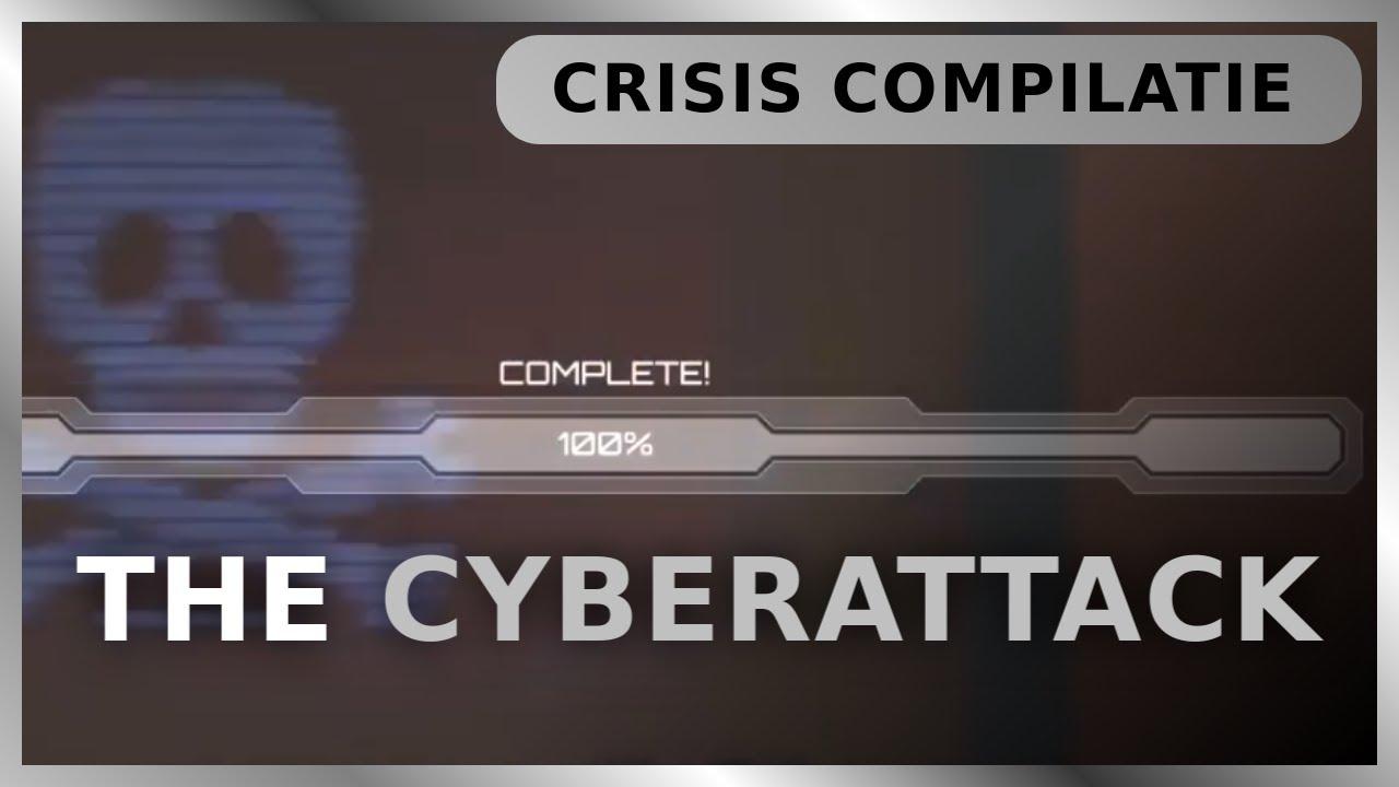 Crisis Compilatie #7 - The Cyberattack